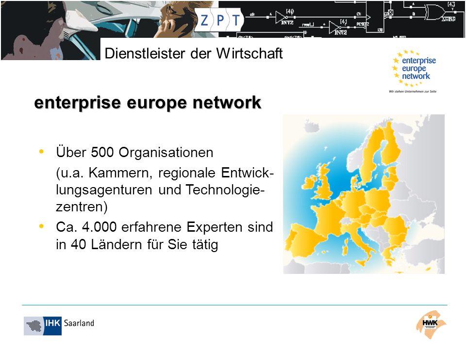 Dienstleister der Wirtschaft enterprise europe network Über 500 Organisationen (u.a. Kammern, regionale Entwick- lungsagenturen und Technologie- zentr