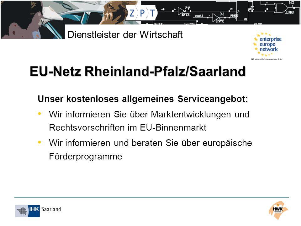 Dienstleister der Wirtschaft EU-Netz Rheinland-Pfalz/Saarland Wir helfen bei Problemen im grenzüberschreitenden Waren- und Dienstleistungsverkehr Wir geben Ihnen Unterstützung bei der Suche nach Geschäftspartnern in anderen EU-Ländern