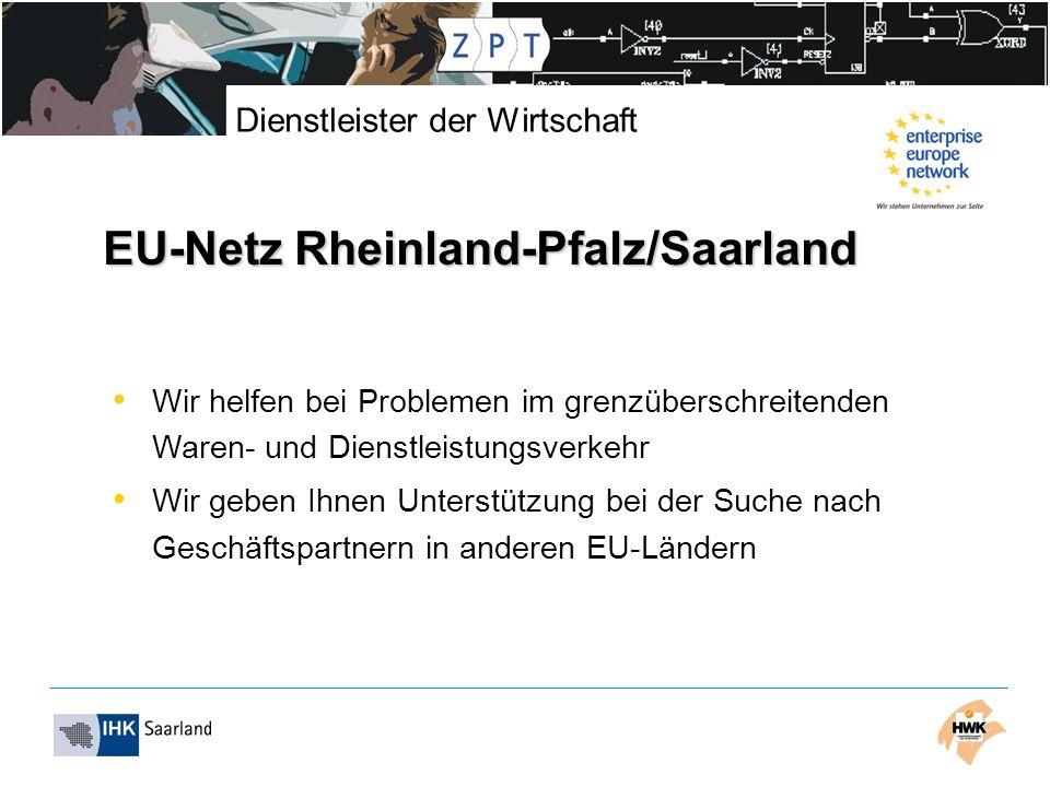 Dienstleister der Wirtschaft EU-Netz Rheinland-Pfalz/Saarland Wir helfen bei Problemen im grenzüberschreitenden Waren- und Dienstleistungsverkehr Wir
