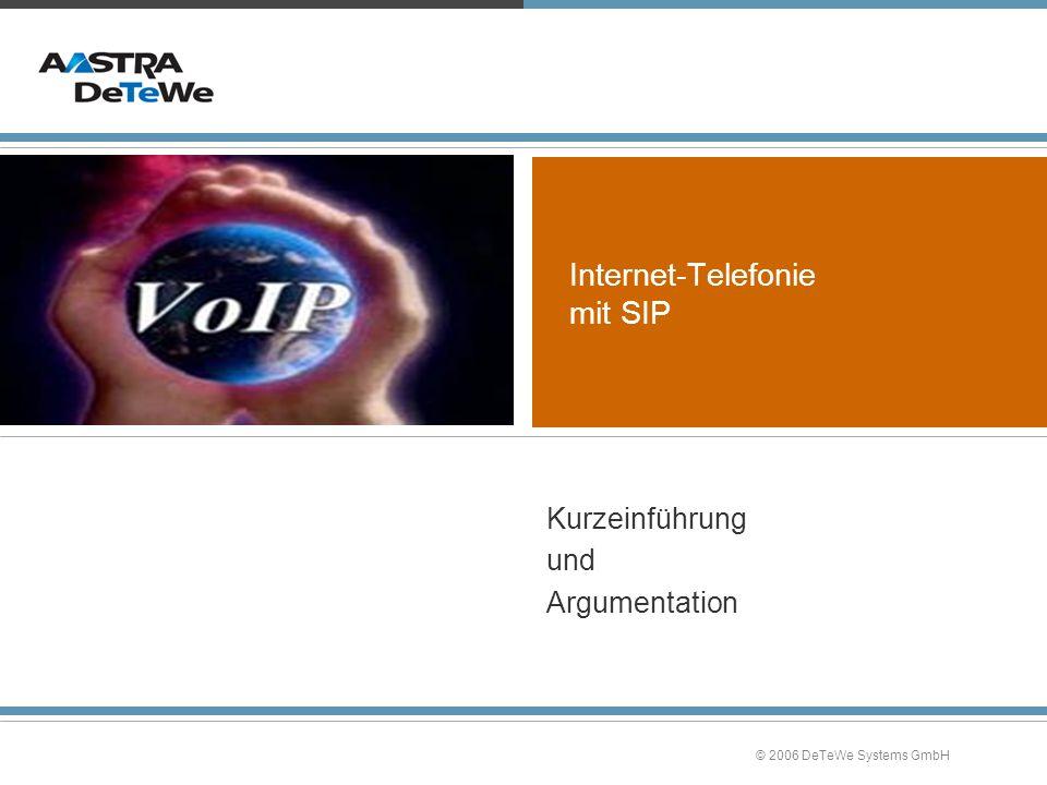 © 2006 DeTeWe Systems GmbH Internet-Telefonie mit SIP Kurzeinführung und Argumentation