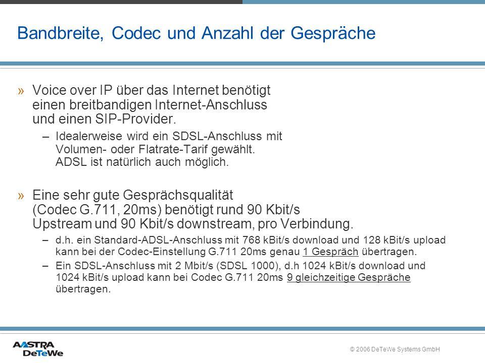 © 2006 DeTeWe Systems GmbH Bandbreite, Codec und Anzahl der Gespräche »Voice over IP über das Internet benötigt einen breitbandigen Internet-Anschluss und einen SIP-Provider.