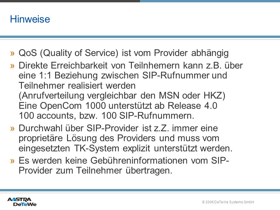 © 2006 DeTeWe Systems GmbH Hinweise »QoS (Quality of Service) ist vom Provider abhängig »Direkte Erreichbarkeit von Teilnhemern kann z.B.