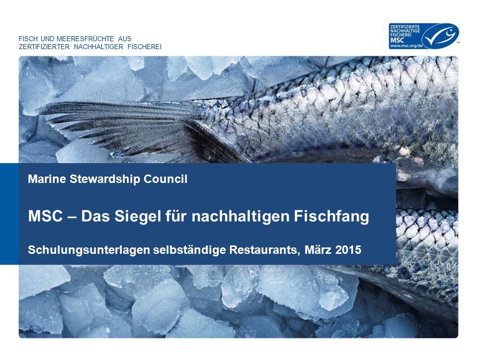 Marine Stewardship Council FISCH UND MEERESFRÜCHTE AUS ZERTIFIZIERTER NACHHALTIGER FISCHEREI MSC – Das Siegel für nachhaltigen Fischfang Schulungsunte