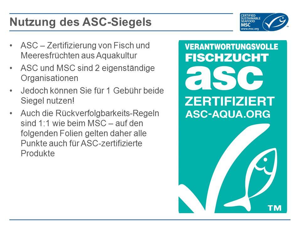 ASC – Zertifizierung von Fisch und Meeresfrüchten aus Aquakultur ASC und MSC sind 2 eigenständige Organisationen Jedoch können Sie für 1 Gebühr beide