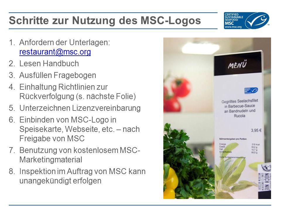 1.Anfordern der Unterlagen: restaurant@msc.org restaurant@msc.org 2.Lesen Handbuch 3.Ausfüllen Fragebogen 4.Einhaltung Richtlinien zur Rückverfolgung (s.