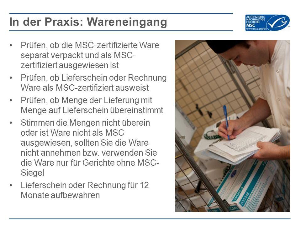 Prüfen, ob die MSC-zertifizierte Ware separat verpackt und als MSC- zertifiziert ausgewiesen ist Prüfen, ob Lieferschein oder Rechnung Ware als MSC-ze