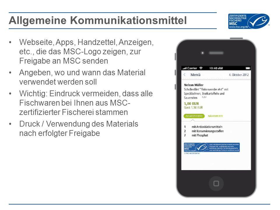 Webseite, Apps, Handzettel, Anzeigen, etc., die das MSC-Logo zeigen, zur Freigabe an MSC senden Angeben, wo und wann das Material verwendet werden sol
