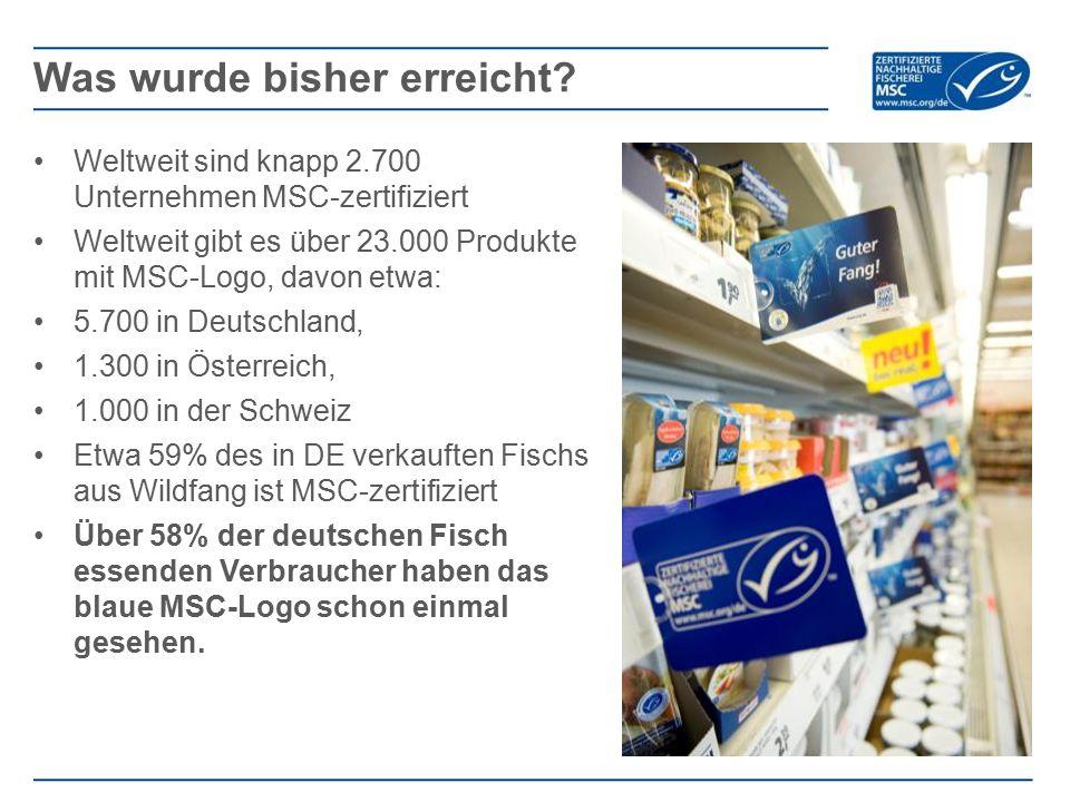 Weltweit sind knapp 2.700 Unternehmen MSC-zertifiziert Weltweit gibt es über 23.000 Produkte mit MSC-Logo, davon etwa: 5.700 in Deutschland, 1.300 in