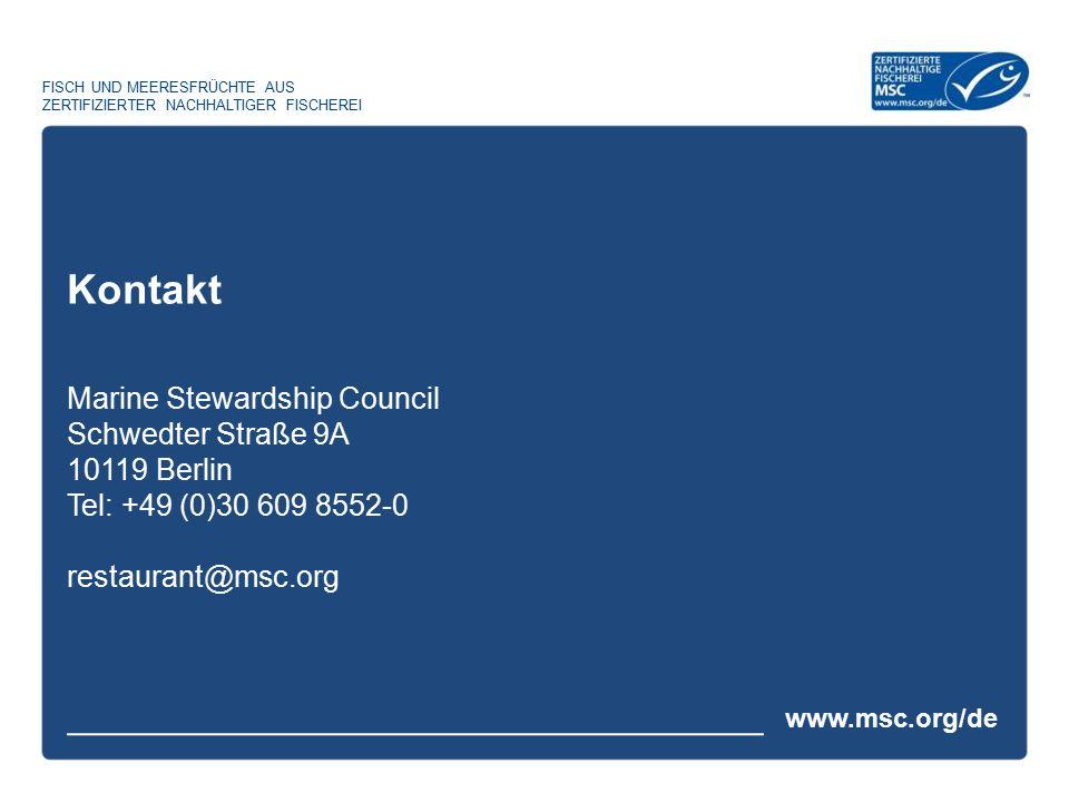 www.msc.org/de FISCH UND MEERESFRÜCHTE AUS ZERTIFIZIERTER NACHHALTIGER FISCHEREI Marine Stewardship Council Schwedter Straße 9A 10119 Berlin Tel: +49