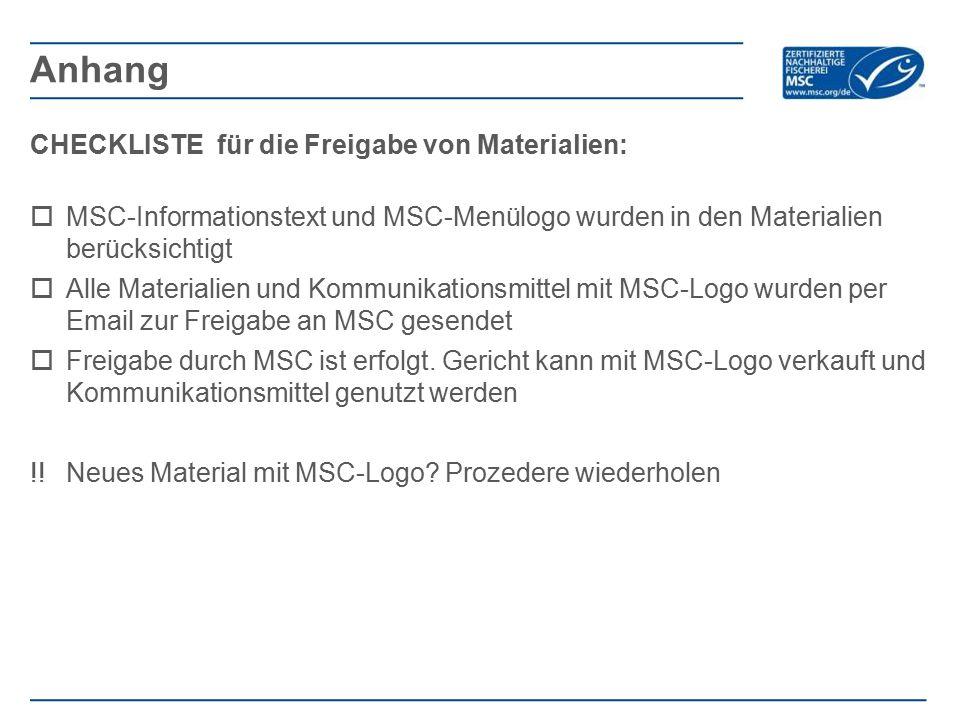 CHECKLISTE für die Freigabe von Materialien:  MSC-Informationstext und MSC-Menülogo wurden in den Materialien berücksichtigt  Alle Materialien und Kommunikationsmittel mit MSC-Logo wurden per Email zur Freigabe an MSC gesendet  Freigabe durch MSC ist erfolgt.
