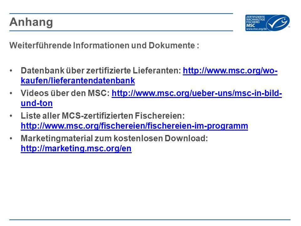 Weiterführende Informationen und Dokumente : Datenbank über zertifizierte Lieferanten: http://www.msc.org/wo- kaufen/lieferantendatenbankhttp://www.ms