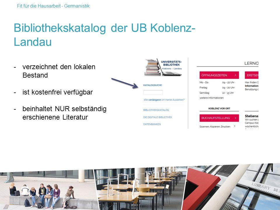 -verzeichnet den lokalen Bestand -ist kostenfrei verfügbar -beinhaltet NUR selbständig erschienene Literatur Bibliothekskatalog der UB Koblenz- Landau Fit für die Hausarbeit - Germanistik