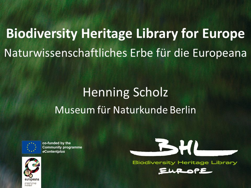 Biodiversity Heritage Library for Europe Naturwissenschaftliches Erbe für die Europeana Henning Scholz Museum für Naturkunde Berlin