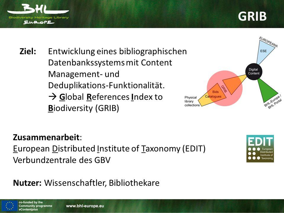 GRIB Zusammenarbeit: European Distributed Institute of Taxonomy (EDIT) Verbundzentrale des GBV Nutzer: Wissenschaftler, Bibliothekare Ziel:Entwicklung eines bibliographischen Datenbankssystems mit Content Management- und Deduplikations-Funktionalität.