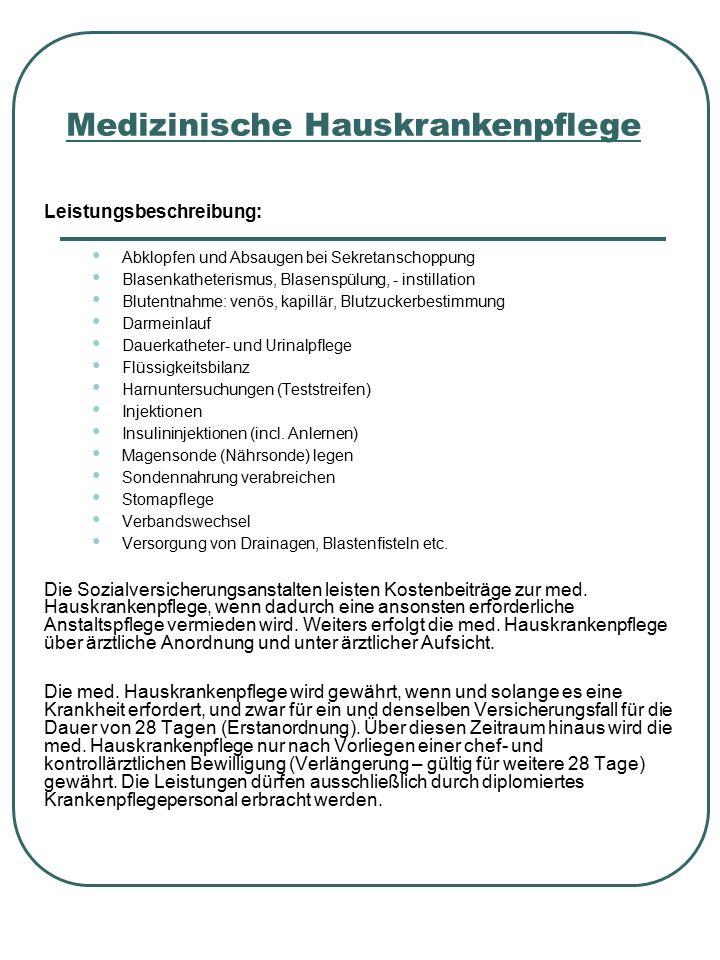 Hauskrankenpflege Tätigkeiten: Behandlungspflege = Durchführung diagnostischer und therapeutischer Maßnahmen nach ärztlicher Anordnung inkl.