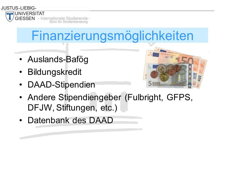 Auslands-Bafög Bildungskredit DAAD-Stipendien Andere Stipendiengeber (Fulbright, GFPS, DFJW, Stiftungen, etc.) Datenbank des DAAD Finanzierungsmöglichkeiten