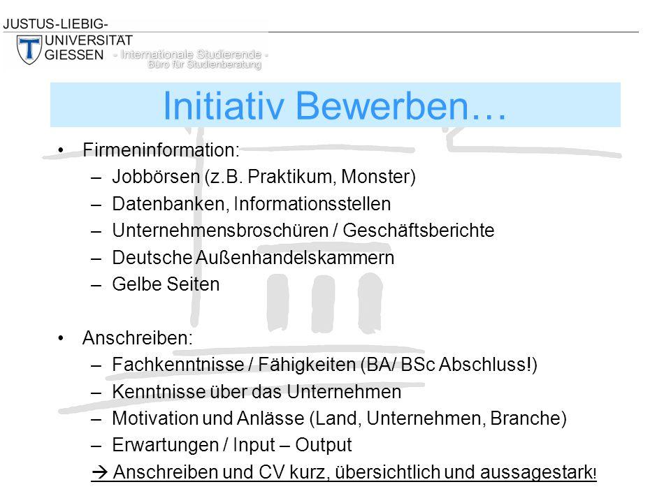 Firmeninformation: –Jobbörsen (z.B. Praktikum, Monster) –Datenbanken, Informationsstellen –Unternehmensbroschüren / Geschäftsberichte –Deutsche Außenh