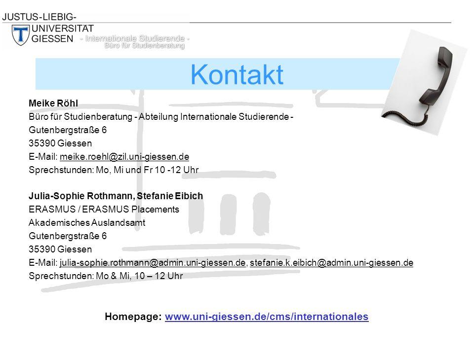Meike Röhl Büro für Studienberatung - Abteilung Internationale Studierende - Gutenbergstraße 6 35390 Giessen E-Mail: meike.roehl@zil.uni-giessen.de Sp