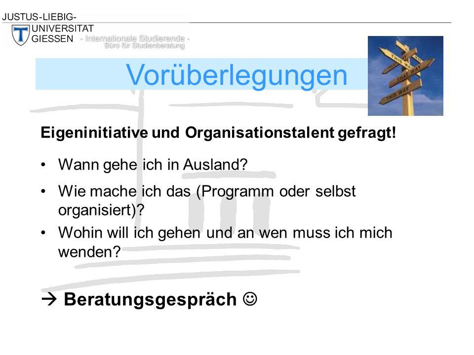 Eigeninitiative und Organisationstalent gefragt! Wann gehe ich in Ausland? Wie mache ich das (Programm oder selbst organisiert)? Wohin will ich gehen