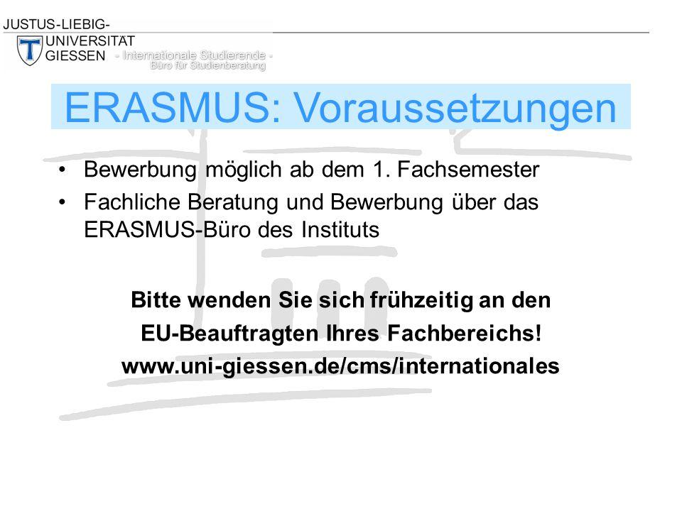 Bewerbung möglich ab dem 1. Fachsemester Fachliche Beratung und Bewerbung über das ERASMUS-Büro des Instituts Bitte wenden Sie sich frühzeitig an den