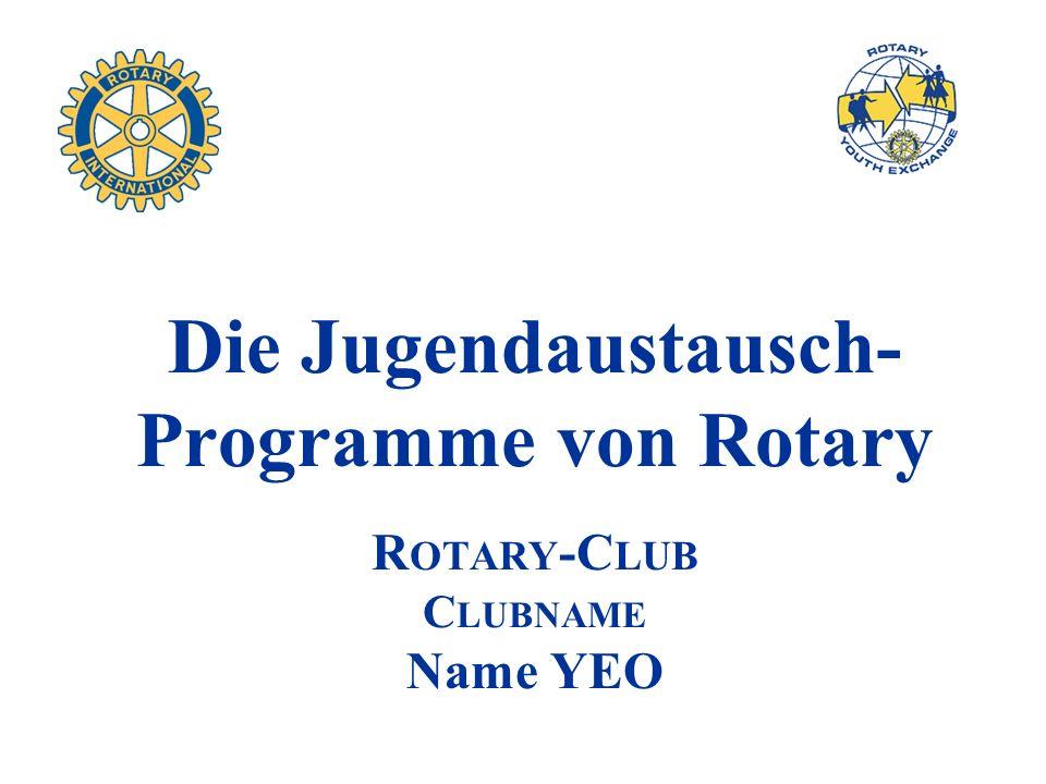 Die Jugendaustausch- Programme von Rotary R OTARY -C LUB C LUBNAME Name YEO