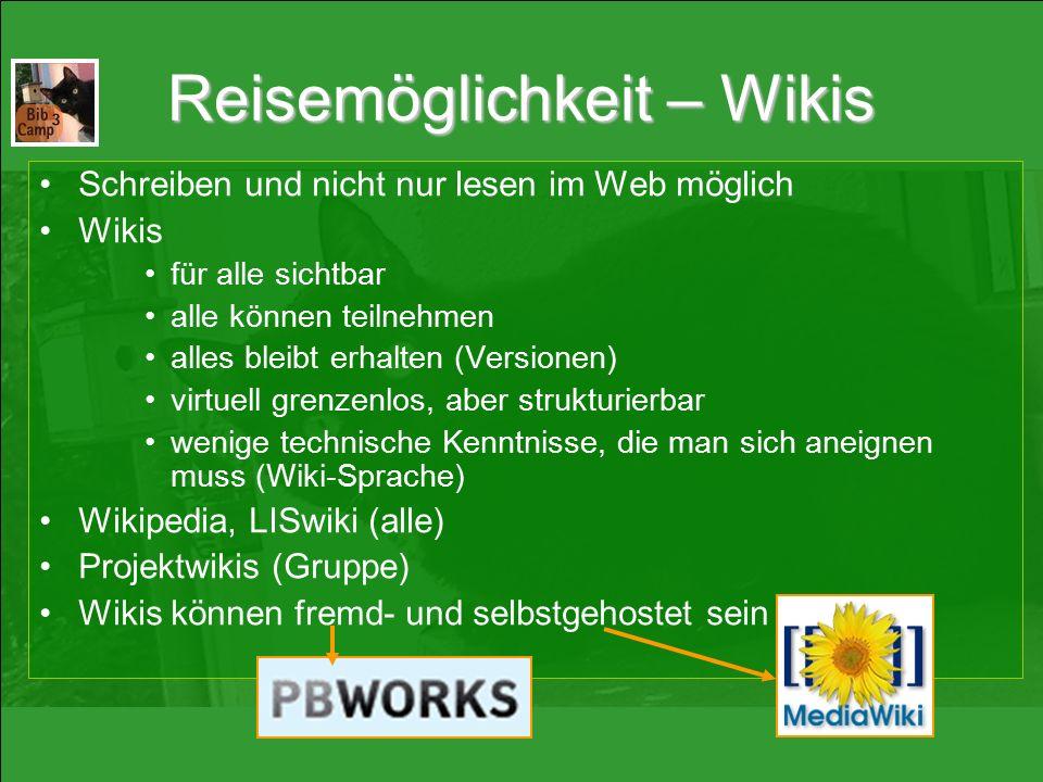 Reisemöglichkeit – Wikis Schreiben und nicht nur lesen im Web möglich Wikis für alle sichtbar alle können teilnehmen alles bleibt erhalten (Versionen) virtuell grenzenlos, aber strukturierbar wenige technische Kenntnisse, die man sich aneignen muss (Wiki-Sprache) Wikipedia, LISwiki (alle) Projektwikis (Gruppe) Wikis können fremd- und selbstgehostet sein