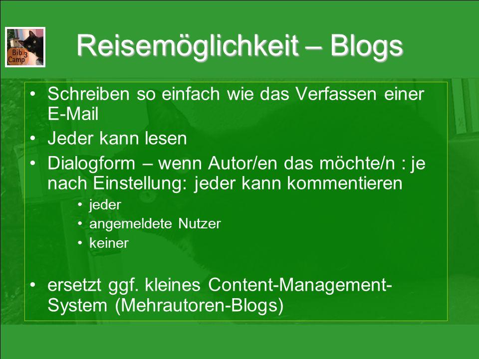 Reisemöglichkeit – Blogs Schreiben so einfach wie das Verfassen einer E-Mail Jeder kann lesen Dialogform – wenn Autor/en das möchte/n : je nach Einstellung: jeder kann kommentieren jeder angemeldete Nutzer keiner ersetzt ggf.