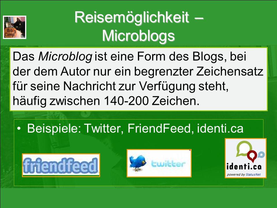 Reisemöglichkeit – Microblogs Beispiele: Twitter, FriendFeed, identi.ca Das Microblog ist eine Form des Blogs, bei der dem Autor nur ein begrenzter Zeichensatz für seine Nachricht zur Verfügung steht, häufig zwischen 140-200 Zeichen.