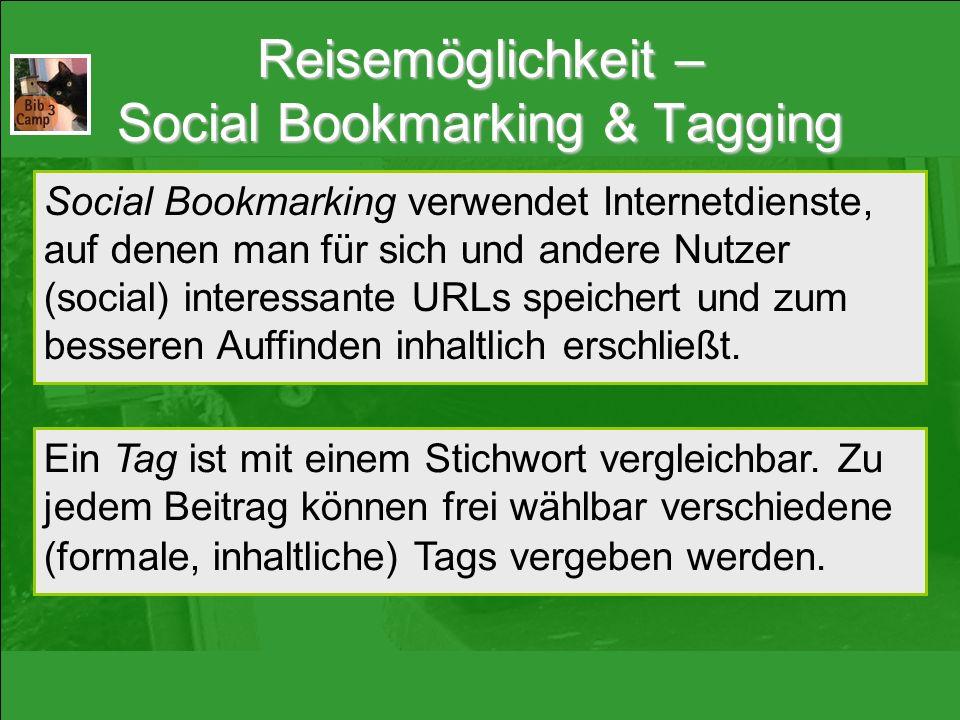 Reisemöglichkeit – Social Bookmarking & Tagging Social Bookmarking verwendet Internetdienste, auf denen man für sich und andere Nutzer (social) interessante URLs speichert und zum besseren Auffinden inhaltlich erschließt.