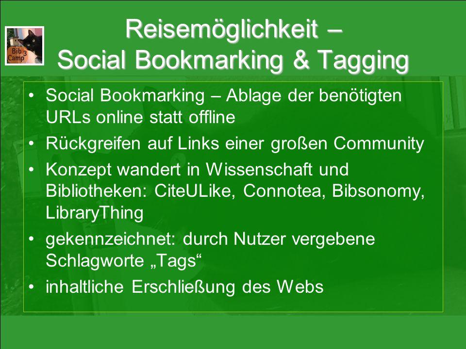 Reisemöglichkeit – Social Bookmarking & Tagging Social Bookmarking – Ablage der benötigten URLs online statt offline Rückgreifen auf Links einer große