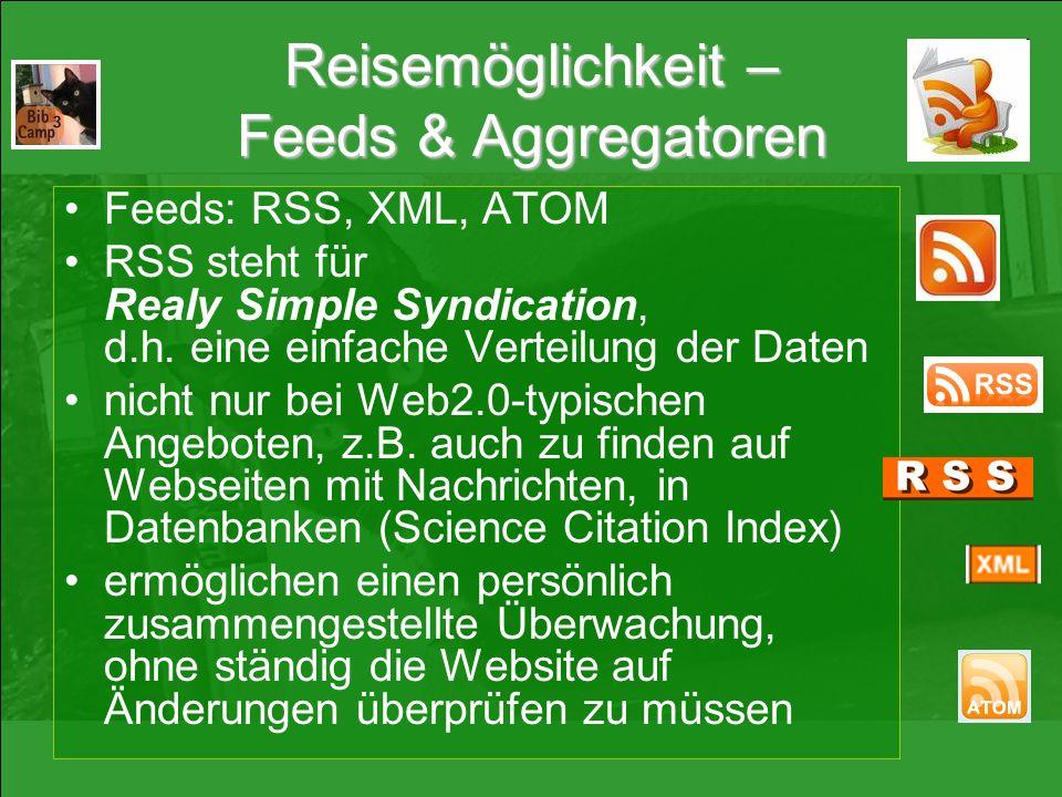 Reisemöglichkeit – Feeds & Aggregatoren Feeds: RSS, XML, ATOM RSS steht für Realy Simple Syndication, d.h. eine einfache Verteilung der Daten nicht nu