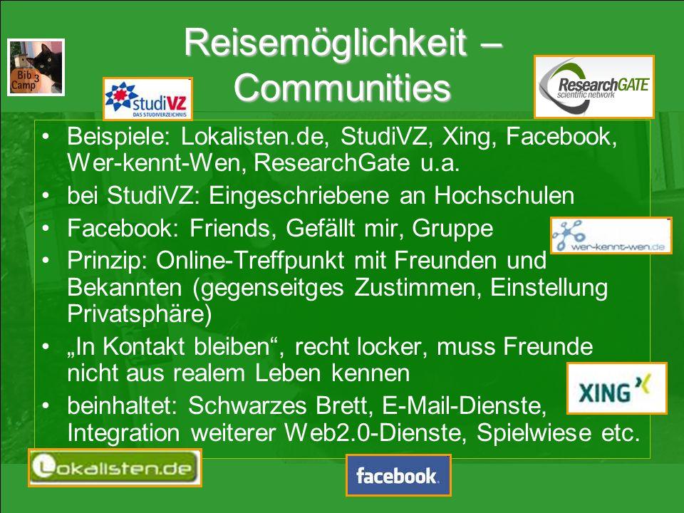 Reisemöglichkeit – Communities Beispiele: Lokalisten.de, StudiVZ, Xing, Facebook, Wer-kennt-Wen, ResearchGate u.a. bei StudiVZ: Eingeschriebene an Hoc