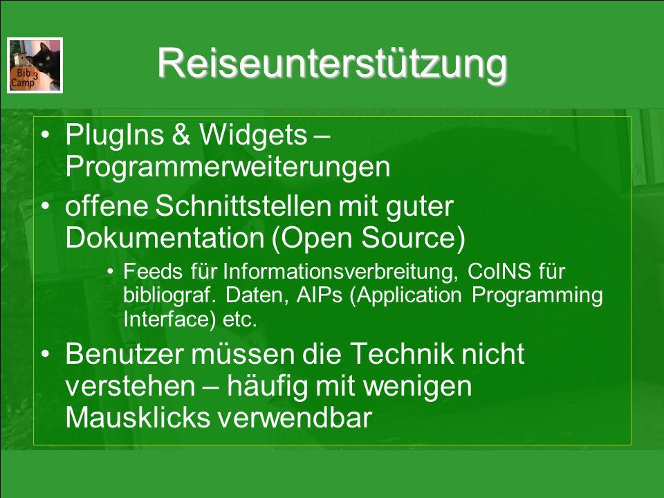 Reiseunterstützung PlugIns & Widgets – Programmerweiterungen offene Schnittstellen mit guter Dokumentation (Open Source) Feeds für Informationsverbreitung, CoINS für bibliograf.