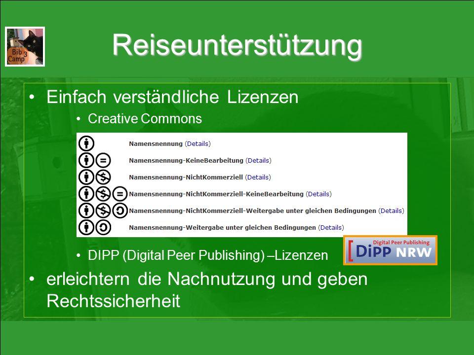 Reiseunterstützung Einfach verständliche Lizenzen Creative Commons DIPP (Digital Peer Publishing) –Lizenzen erleichtern die Nachnutzung und geben Rechtssicherheit