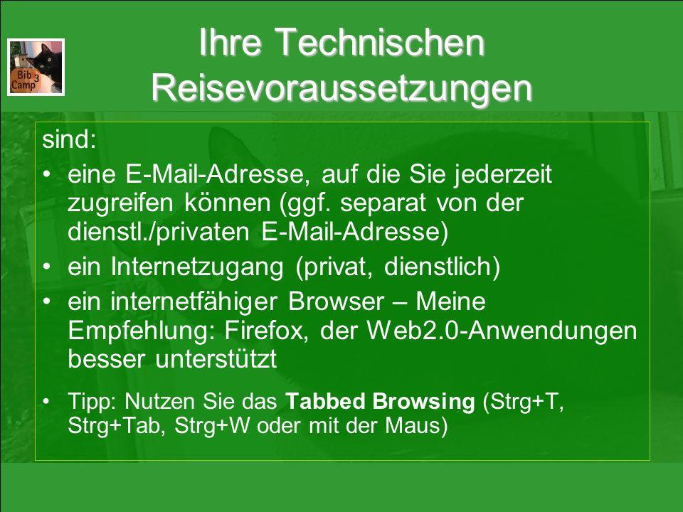 Ihre Technischen Reisevoraussetzungen sind: eine E-Mail-Adresse, auf die Sie jederzeit zugreifen können (ggf. separat von der dienstl./privaten E-Mail