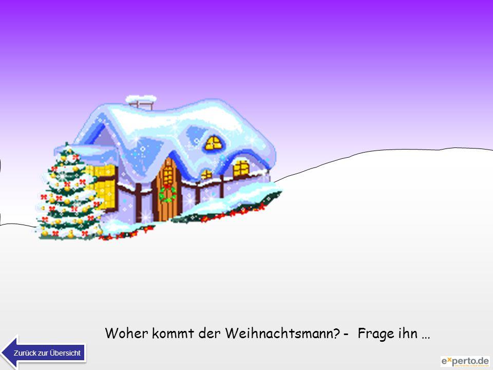 Woher kommt der Weihnachtsmann? - Frage ihn … Zurück zur Übersicht