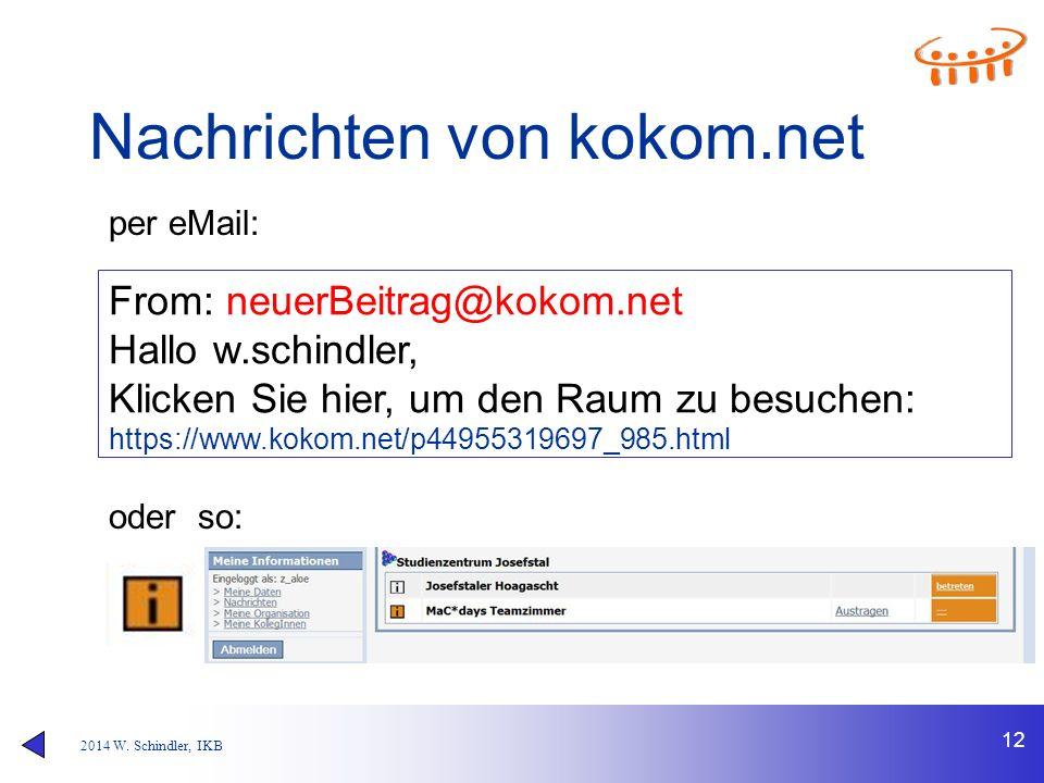 2014 W. Schindler, IKB Nachrichten von kokom.net 12 From: neuerBeitrag@kokom.net Hallo w.schindler, Klicken Sie hier, um den Raum zu besuchen: https:/