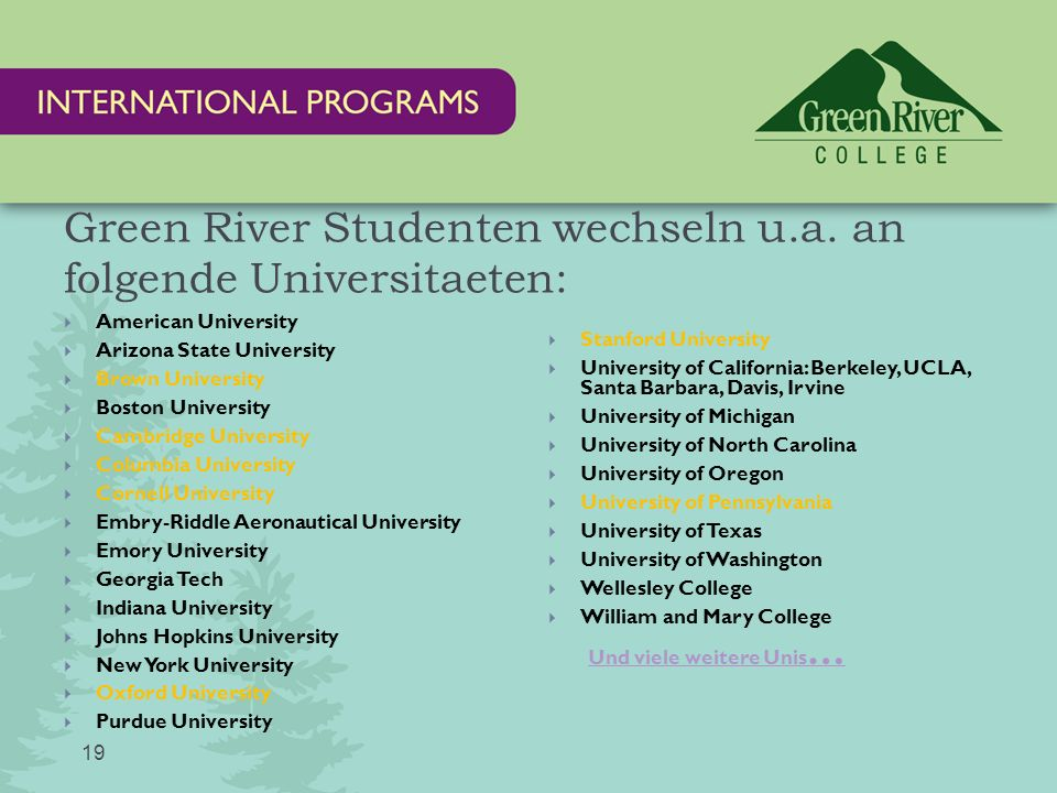 Green River Studenten wechseln u.a. an folgende Universitaeten: 19  American University  Arizona State University  Brown University  Boston Univer