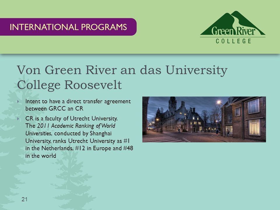 Von Green River an das University College Roosevelt  Intent to have a direct transfer agreement between GRCC an CR  CR is a faculty of Utrecht University.