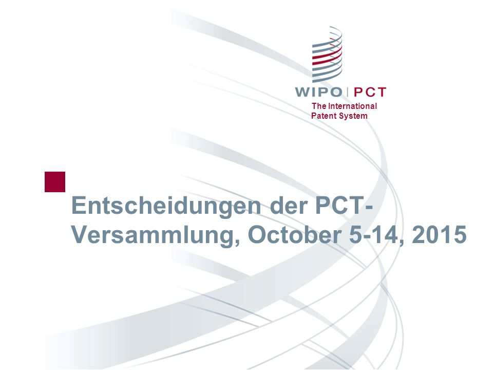 The International Patent System Entscheidungen der PCT- Versammlung, October 5-14, 2015