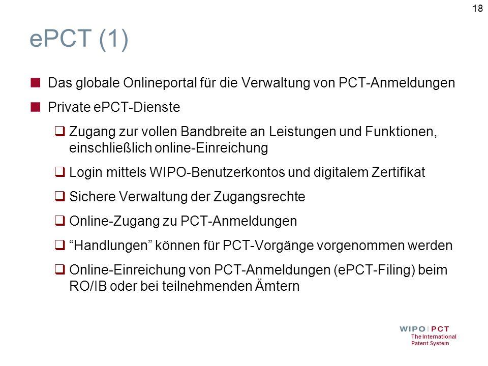 The International Patent System ePCT (1) ■ Das globale Onlineportal für die Verwaltung von PCT-Anmeldungen ■ Private ePCT-Dienste  Zugang zur vollen