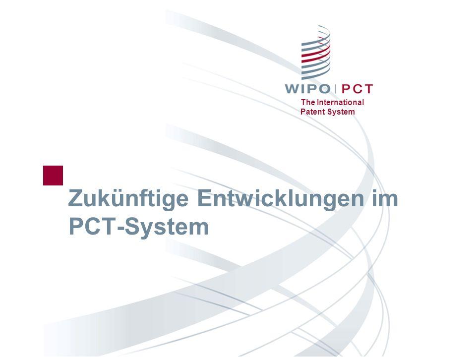The International Patent System Zukünftige Entwicklungen im PCT-System