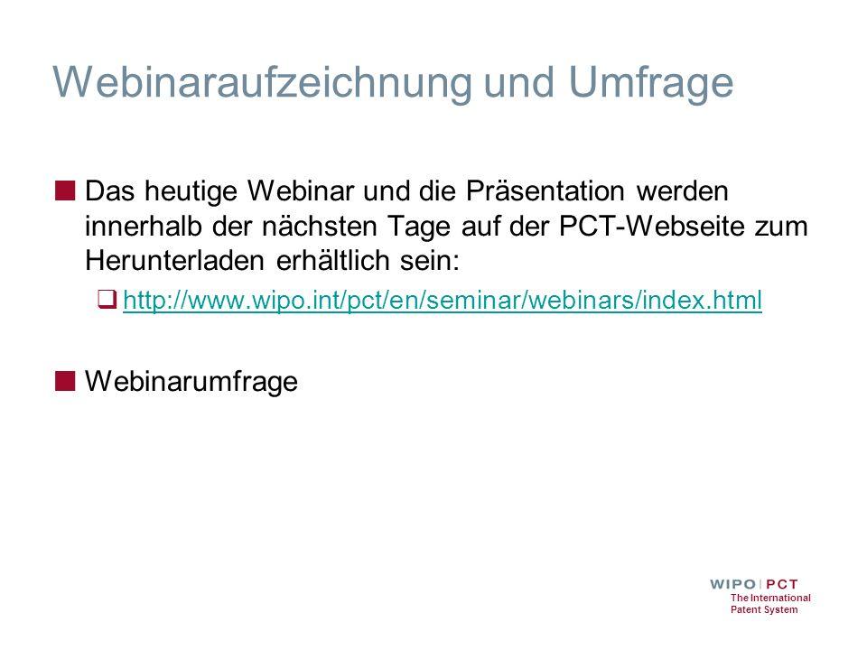 The International Patent System Webinaraufzeichnung und Umfrage ■ Das heutige Webinar und die Präsentation werden innerhalb der nächsten Tage auf der PCT-Webseite zum Herunterladen erhältlich sein:  http://www.wipo.int/pct/en/seminar/webinars/index.html http://www.wipo.int/pct/en/seminar/webinars/index.html ■ Webinarumfrage