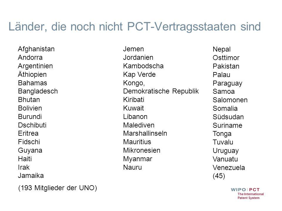 The International Patent System Länder, die noch nicht PCT-Vertragsstaaten sind Afghanistan Andorra Argentinien Äthiopien Bahamas Bangladesch Bhutan B