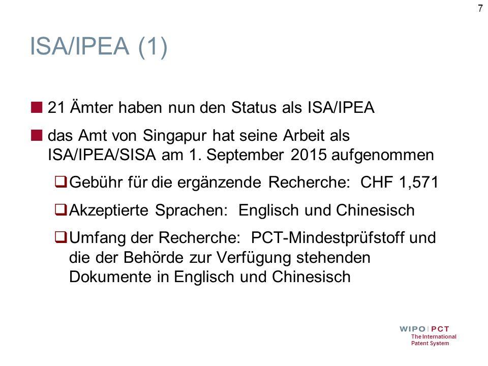The International Patent System ISA/IPEA (1) ■ 21 Ämter haben nun den Status als ISA/IPEA ■ das Amt von Singapur hat seine Arbeit als ISA/IPEA/SISA am 1.