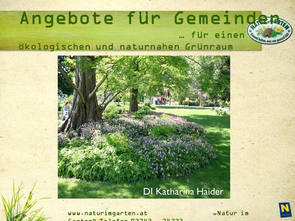 """www.naturimgarten.at """"Natur im Garten Telefon 02742 - 74333 Angebote für Gemeinden … für einen ökologischen und naturnahen Grünraum DI Katharina Haider"""