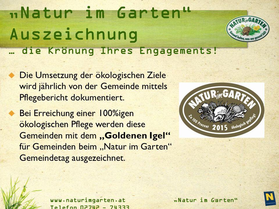 """www.naturimgarten.at """"Natur im Garten Telefon 02742 - 74333  Die Umsetzung der ökologischen Ziele wird jährlich von der Gemeinde mittels Pflegebericht dokumentiert."""
