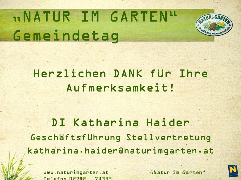 """www.naturimgarten.at """"Natur im Garten"""" Telefon 02742 - 74333 """"NATUR IM GARTEN"""" Gemeindetag Herzlichen DANK für Ihre Aufmerksamkeit! DI Katharina Haide"""