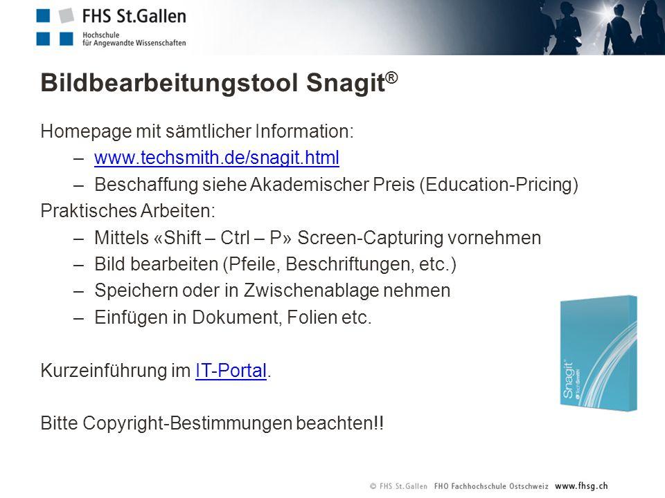 Bildbearbeitungstool Snagit ® Homepage mit sämtlicher Information: –www.techsmith.de/snagit.htmlwww.techsmith.de/snagit.html –Beschaffung siehe Akademischer Preis (Education-Pricing) Praktisches Arbeiten: –Mittels «Shift – Ctrl – P» Screen-Capturing vornehmen –Bild bearbeiten (Pfeile, Beschriftungen, etc.) –Speichern oder in Zwischenablage nehmen –Einfügen in Dokument, Folien etc.