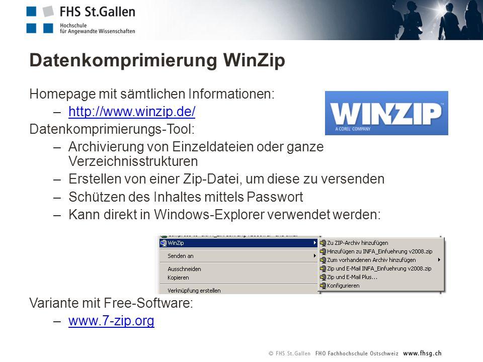 Datenkomprimierung WinZip Homepage mit sämtlichen Informationen: –http://www.winzip.de/http://www.winzip.de/ Datenkomprimierungs-Tool: –Archivierung von Einzeldateien oder ganze Verzeichnisstrukturen –Erstellen von einer Zip-Datei, um diese zu versenden –Schützen des Inhaltes mittels Passwort –Kann direkt in Windows-Explorer verwendet werden: Variante mit Free-Software: –www.7-zip.orgwww.7-zip.org